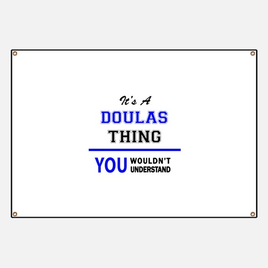 It's a DOULAS thing, you wouldn't understan Banner