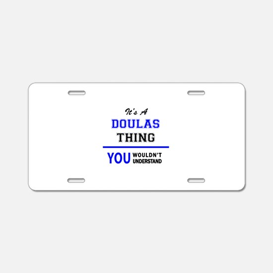 It's a DOULAS thing, you wo Aluminum License Plate