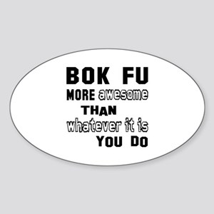 Bok Fu more awesome than whatever i Sticker (Oval)