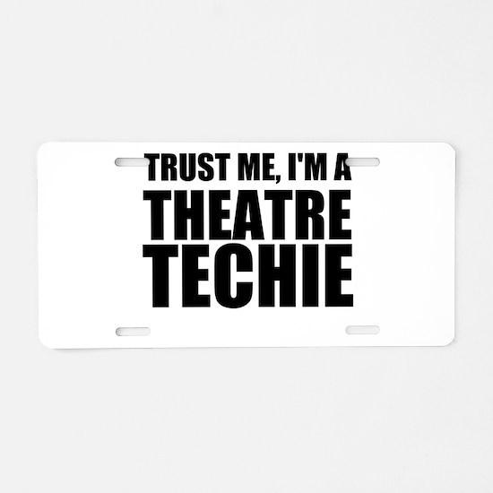 Trust Me, I'm A Theatre Techie Aluminum License Pl