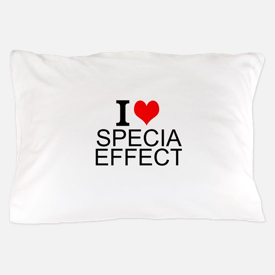 I Love Special Effects Pillow Case