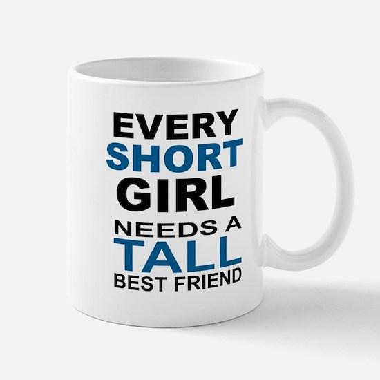EVERY SHORT GIRLS NEEDS A TALL BEST FRI Mugs