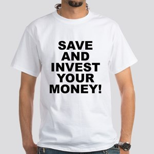 Save And Invest Your Money White T-Shirt