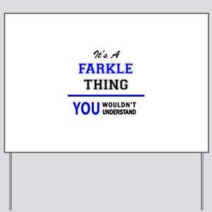 It's a FARKLE thing, you wouldn't unders Yard Sign