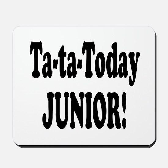 Ta-Ta-Today Junior! Mousepad