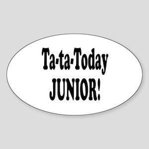 Ta-Ta-Today Junior! Oval Sticker