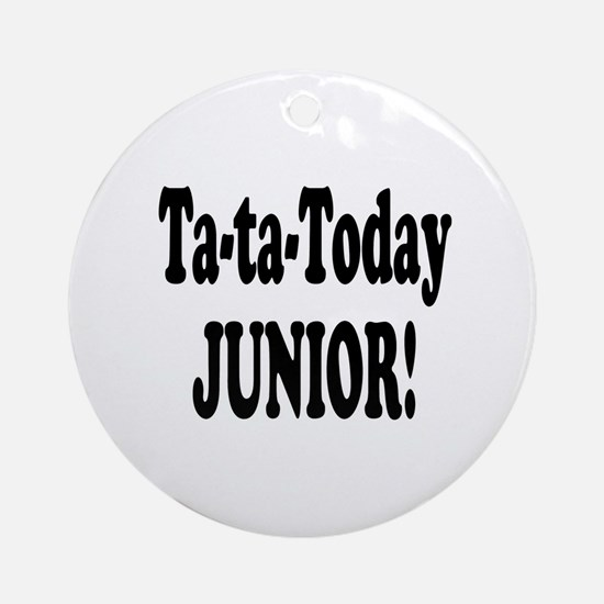 Ta-Ta-Today Junior! Ornament (Round)