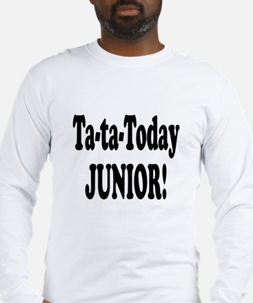 Ta-Ta-Today Junior! Long Sleeve T-Shirt
