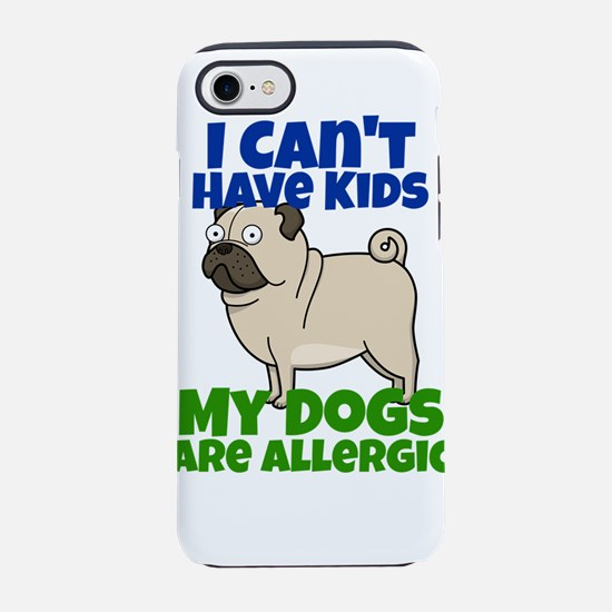 I Can't Have Kids My Dog iPhone 8/7 Tough Case