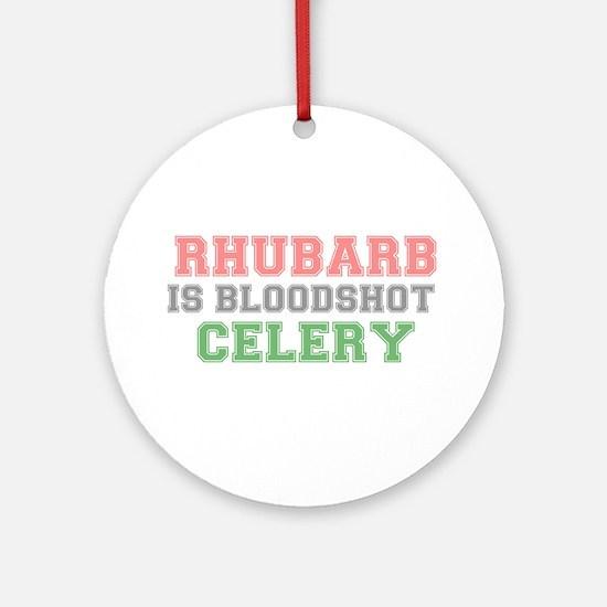 RHUBARB IS BLOODSHOT CELERY Round Ornament