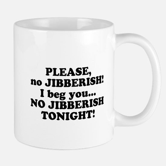 Please no JIBBERISH Mug