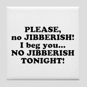 Please no JIBBERISH Tile Coaster