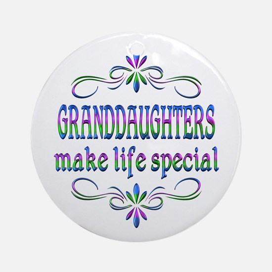 Granddaughters Make Life Special Round Ornament