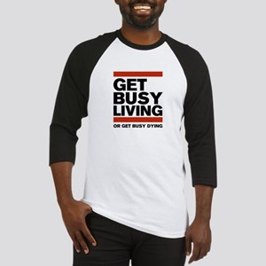Get Busy Living or Get Busy Dying Baseball Jersey