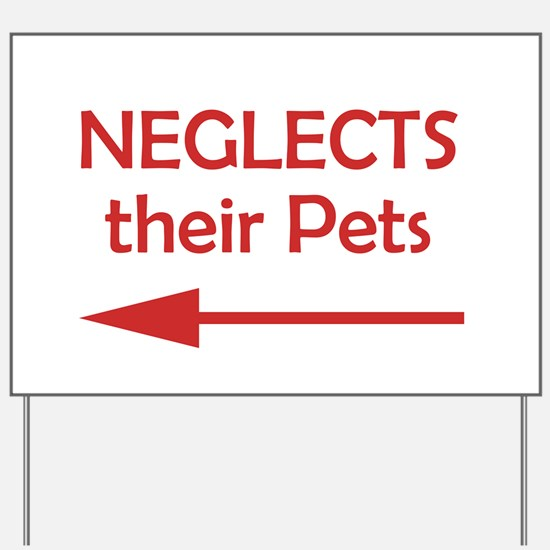 Bad Neighbor Neglects Their Pets Yard Sign