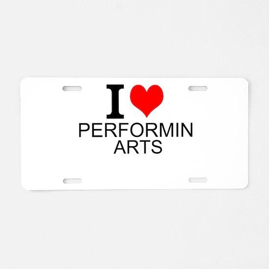 I Love Performing Arts Aluminum License Plate