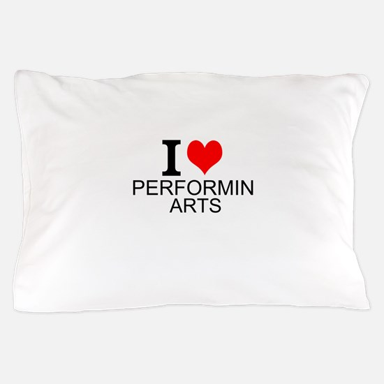 I Love Performing Arts Pillow Case