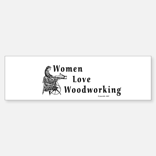 Women Love Woodworking Bumper Bumper Bumper Sticker