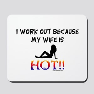 I WORK OUT BECAUSE MY WIFE IS HOT!! Mousepad