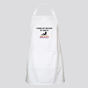 I WORK OUT BECAUSE MY WIFE IS HOT!! BBQ Apron