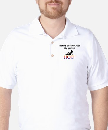 I WORK OUT BECAUSE MY WIFE IS HOT!! Golf Shirt