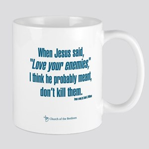 "When Jesus said ""Love your enemies..."" Mugs"