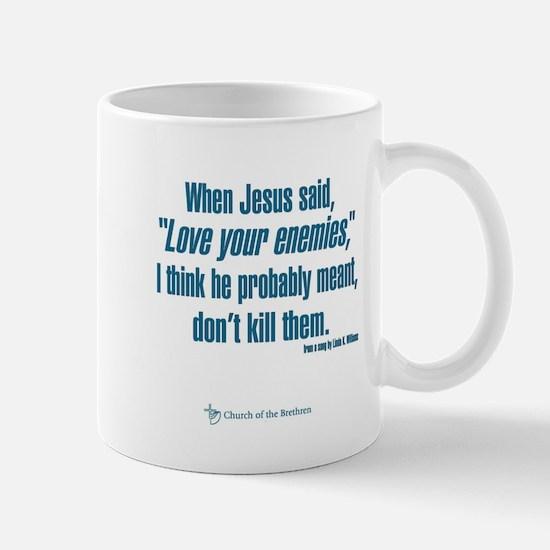 "When Jesus said ""Love your enemies..."" Mugs"