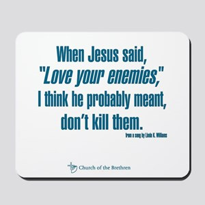 "When Jesus said ""Love your enemies..."" Mousepad"