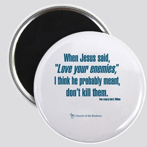 "When Jesus said ""Love your enemies..."" Magnets"
