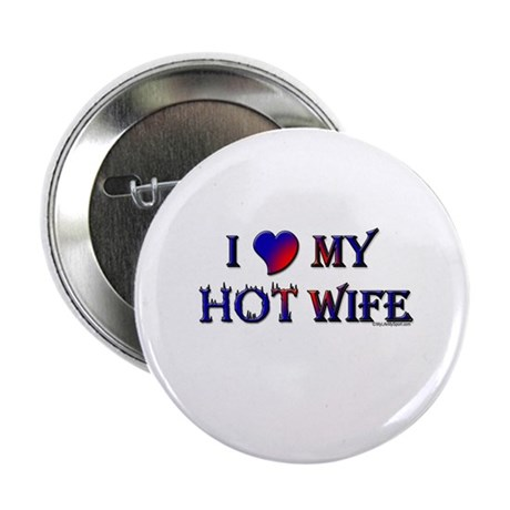 "I LOVE MY HOT WIFE 2.25"" Button (10 pack)"