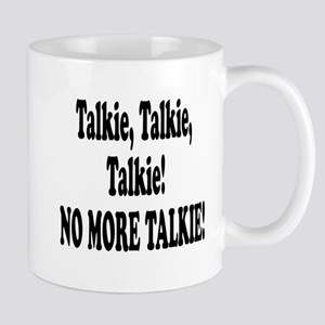 NO MORE TALKIE! Mug