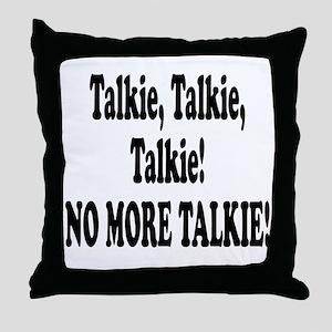 NO MORE TALKIE! Throw Pillow
