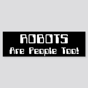 ROBOTS Are People Too! Bumper Sticker