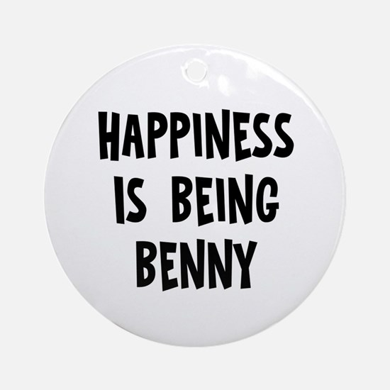 Happiness is being Benny		 Ornament (Round)