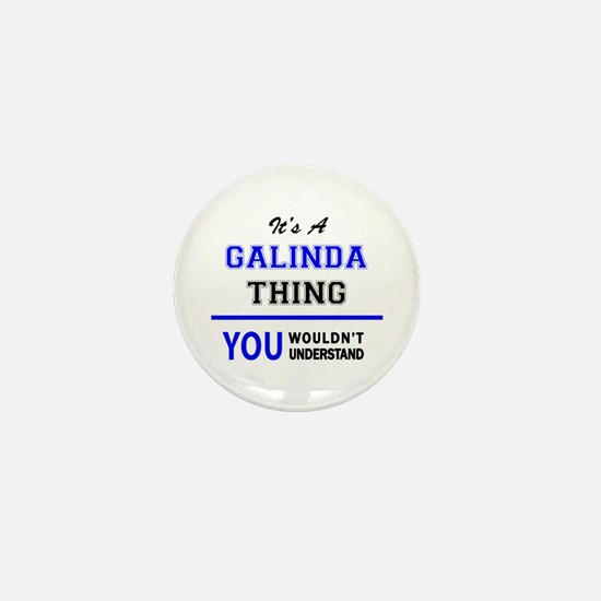 It's a GALINDA thing, you wouldn't und Mini Button