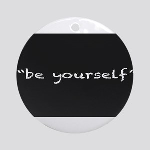Be Yourself Round Ornament