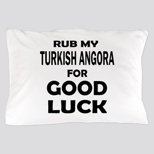 Rub my Turkish Angora for good luck Pillow Case