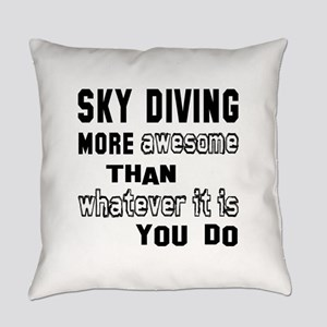 Sky diving more awesome than whate Everyday Pillow