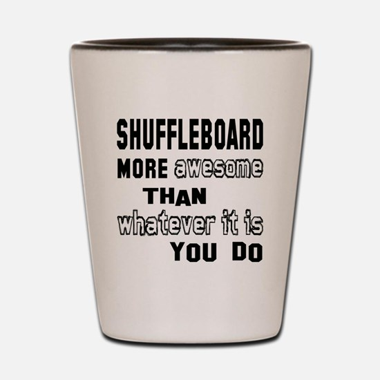 Shuffleboard more awesome than whatever Shot Glass