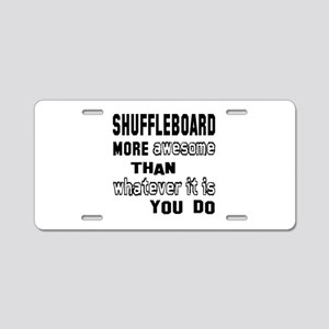 Shuffleboard more awesome t Aluminum License Plate