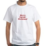 Merry Fuckin' Christmas White T-Shirt