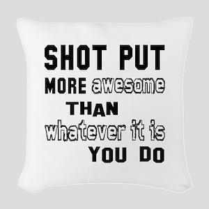 Shot Put more awesome than wha Woven Throw Pillow