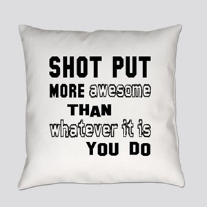 Shot Put more awesome than whateve Everyday Pillow
