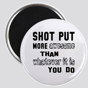 Shot Put more awesome than whatever it is y Magnet