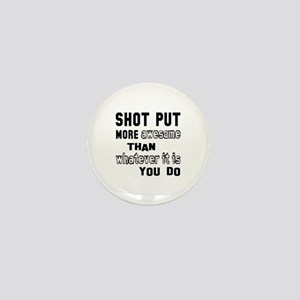 Shot Put more awesome than whatever it Mini Button