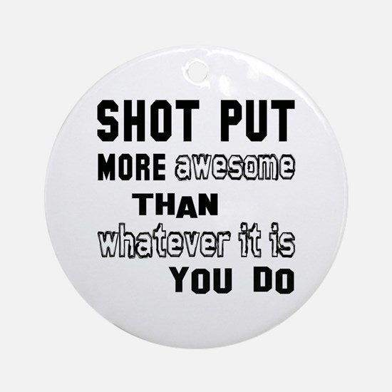 Shot Put more awesome than whatever Round Ornament