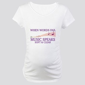 WHEN WORDS FAIL, MUSIC SPEAKS SO Maternity T-Shirt