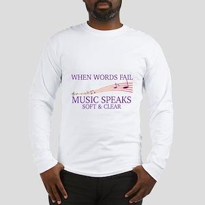 WHEN WORDS FAIL, MUSIC SPEAKS Long Sleeve T-Shirt