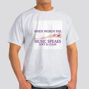 WHEN WORDS FAIL, MUSIC SPEAKS SOFT & CLEAR T-Shirt