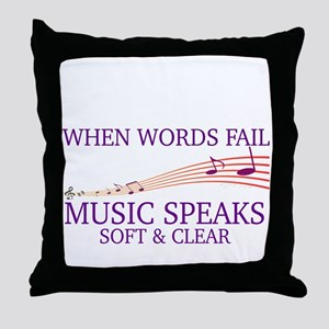 WHEN WORDS FAIL, MUSIC SPEAKS SOFT & Throw Pillow